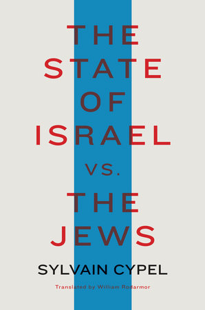 The State of Israel vs. the Jews by Sylvain Cypel