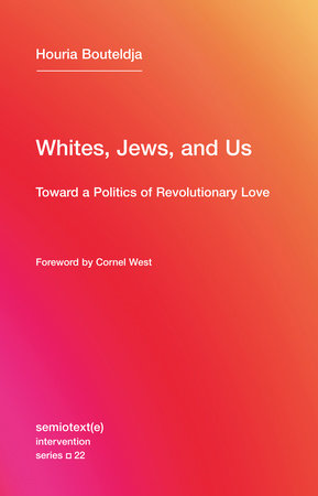 Whites, Jews, and Us by Houria Bouteldja