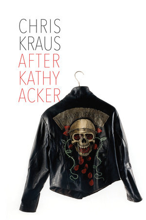 After Kathy Acker by Chris Kraus