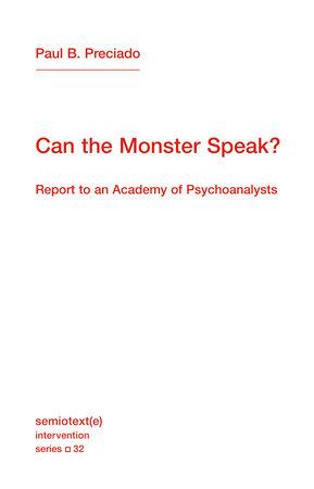 Can the Monster Speak? by Paul B. Preciado