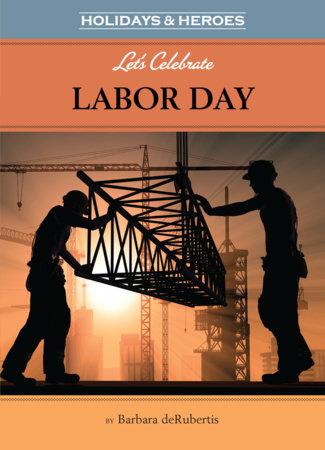 Let's Celebrate Labor Day by Barbara deRubertis