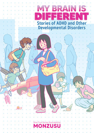 My Brain is Different: Stories of ADHD and Other Developmental Disorders by Monnzusu