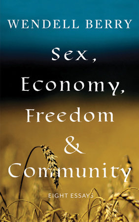Sex, Economy, Freedom, & Community by Wendell Berry