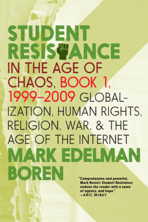 Student Resistance in the Age of Chaos. Book 1, 1999-2009 by Mark Edelman Boren