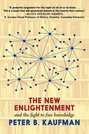 The New Enlightenment and the Fight to Free Knowledge by Peter B. Kaufman