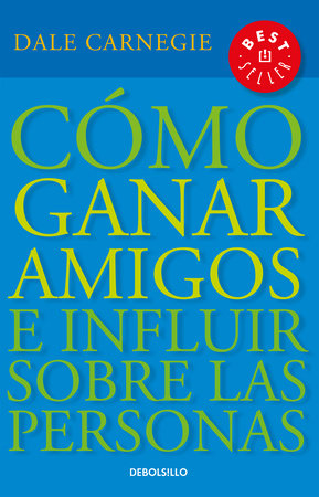 Cómo ganar amigos e influir sobre las personas / How to Win Friends & Influence People by Dale Carnegie, Dorothy Carnegie and Arthur R. Pell Ph.D.