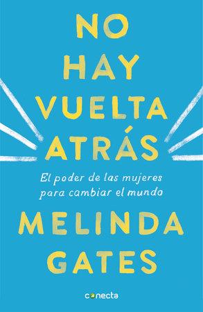 No hay vuelta atrás: El poder de las mujeres para cambiar el mundo / The Moment of Lift: How Empowering Women Changes the World by Melinda Gates