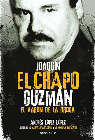 """Joaquín El Chapo Guzmán: El Varón de la droga / Joaquin 'El Chapo"""" Guzmán: The Drug Baron by Andres Lopez Lopez"""