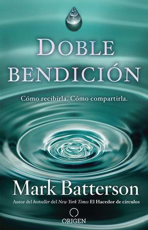 Doble bendición: Cómo recibirla. Cómo compartirla / Double Blessing by Mark Batterson