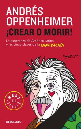 Crear o morir: La esperanza de Latinoamérica y las cinco claves de la innovación / Innovate or Die! by Andres Oppenheimer