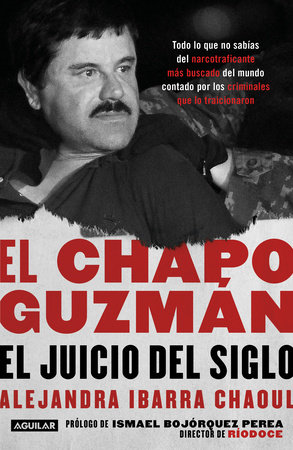 El Chapo Guzmán: El juicio del siglo. / El Chapo Guzmán: The Trial of the Century by Alejandra Ibarra