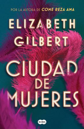 Ciudad de mujeres / City of Girls by Elizabeth Gilbert