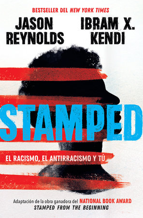 Stamped: el racismo, el antirracismo y tú / Stamped: Racism, Antiracism, and You: A Remix of the National Book Award-winning Stamped from the Beginning by Jason Reynolds and Ibram X. Kendi