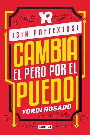 ¡Sin pretextos! Cambia el pero por el puedo / No Excuses! Change I Can't to I I Can! by Yordi Rosado