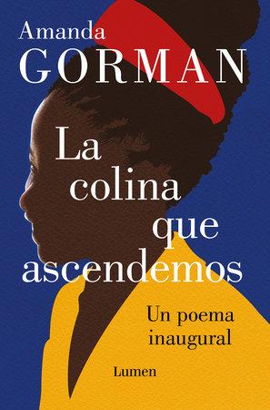 La colina que ascendemos: Un poema inaugural / The Hill We Climb: An Inaugural P oem for the Country by Amanda Gorman