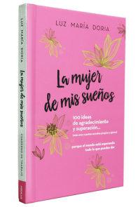 La mujer de mis sueños. 100 ideas de agradecimiento y superación / The Woman of My Dreams: 100 Notions of Gratitude and Self-improvement