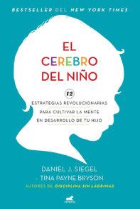 El cerebro del niño: 12 estrategias revolucionarias para cultivar la mente en desarrollo de tu hijo / The Whole-Brain Child
