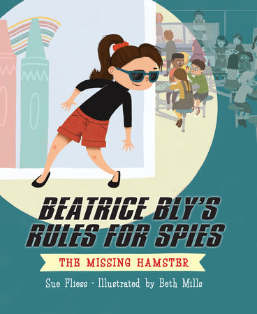 Beatrice Bly's Rules for Spies 1: The Missing Hamster by Sue Fliess
