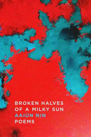 Broken Halves of a Milky Sun by Aaiún Nin