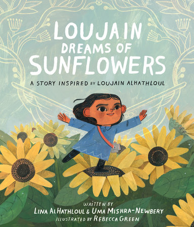 Loujain Dreams of Sunflowers by Uma Mishra-Newbery and Lina Al-Hathloul
