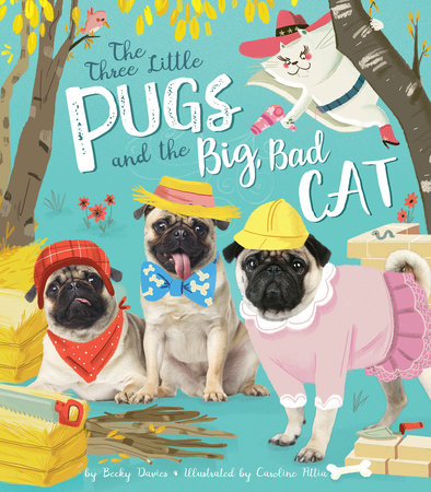 Three Little Pugs and the Big, Bad Cat by Becky Davies