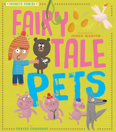 Fairy Tale Pets by Tracey Corderoy; illustrated by Jorge Martin