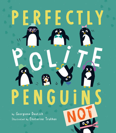 Perfectly Polite Penguins by Georgiana Deutsch