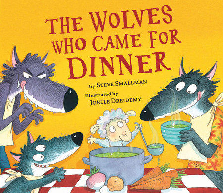 Wolves Who Came for Dinner, The by Steve Smallman