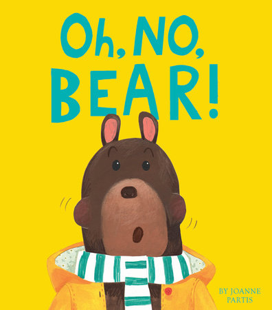 Oh, No, Bear! by Joanne Partis