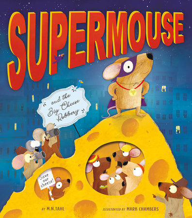 Supermouse and the Big Cheese Robbery by M. N. Tahl