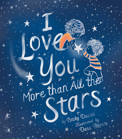 I Love You More Than All the Stars by Becky Davies