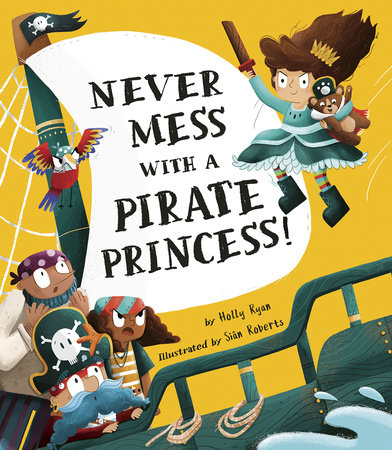 Never Mess with a Pirate Princess! by Holly Ryan