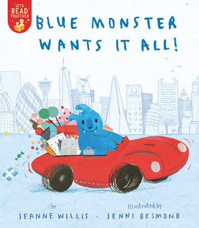 Blue Monster Wants It All! by Jeannie Willis
