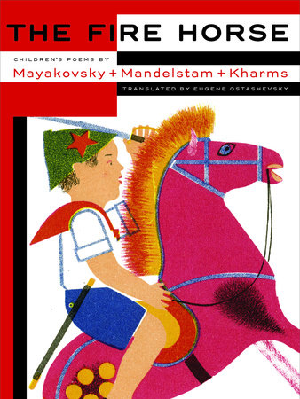 The Fire Horse: Children's Poems by Vladimir Mayakovsky, Osip Mandelstam and Daniil Kharms by