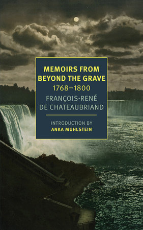 Memoirs from Beyond the Grave: 1768-1800 by François-René de Chateaubriand