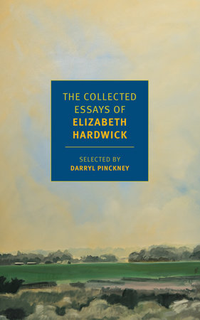 The Collected Essays of Elizabeth Hardwick by Elizabeth Hardwick