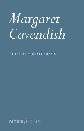 Margaret Cavendish by Margaret Cavendish, introduction and edited by Michael Robbins