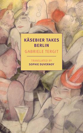 Käsebier Takes Berlin by Gabriele Tergit
