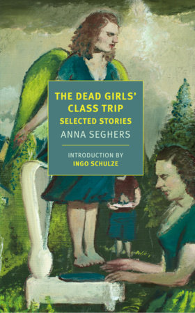 The Dead Girls' Class Trip by Anna Seghers