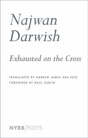 Exhausted on the Cross by Najwan Darwish