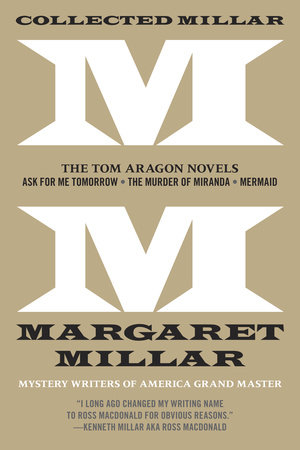 Collected Millar: The Tom Aragon Novels: Ask for Me Tomorrow; The Murder of Miranda; Mermaid by Margaret Millar