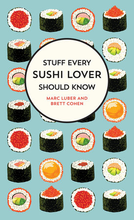 Stuff Every Sushi Lover Should Know by Marc Luber and Brett Cohen