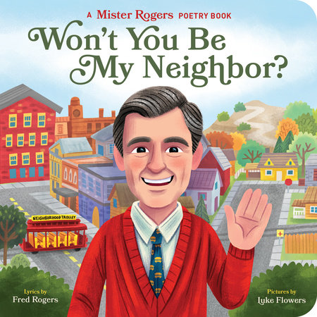 Won't You Be My Neighbor? by Fred Rogers