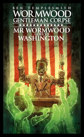 Wormwood, Gentleman Corpse: Mr. Wormwood Goes to Washington by Ben Templesmith