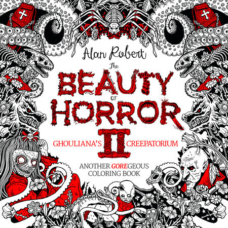 The Beauty of Horror 2: Ghouliana's Creepatorium Coloring Book by Alan Robert