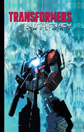 Transformers: Autocracy Trilogy by Chris Metzen and Flint Dille