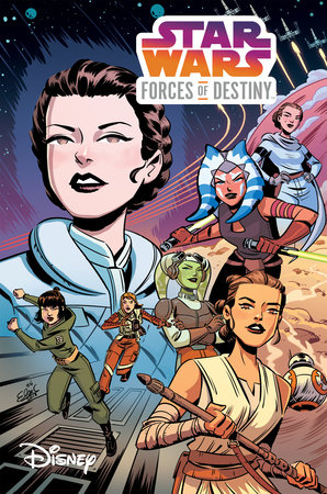 Star Wars: Forces of Destiny by Elsa Charretier, Jody Houser, Delilah S. Dawson, Beth Revis and Devin Grayson