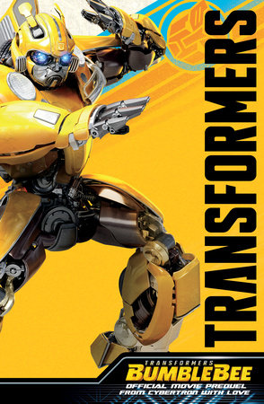 Transformers Bumblebee Movie Prequel: From Cybertron With Love by John Barber