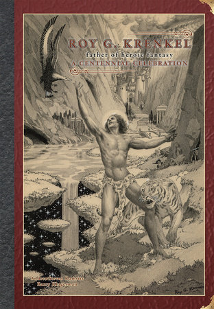 Roy G. Krenkel: Father of Heroic Fantasy - A Centennial Celebration by AndrewSteven Damsits and Barry Klugerman