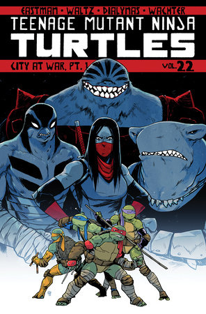 Teenage Mutant Ninja Turtles Volume 22: City At War, Pt. 1 by Kevin Eastman and Tom Waltz